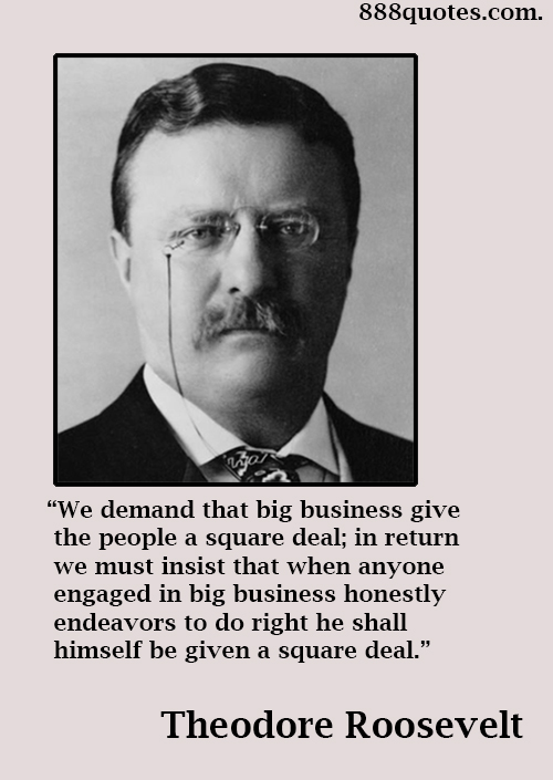 theodore roosevelt s square deal Teddy rooseveltâs square deal chapter 9, section 3 âin life, as in a football game, the principleâ¦is: hit the line hardâ âroosevelt theodore roosevelt.