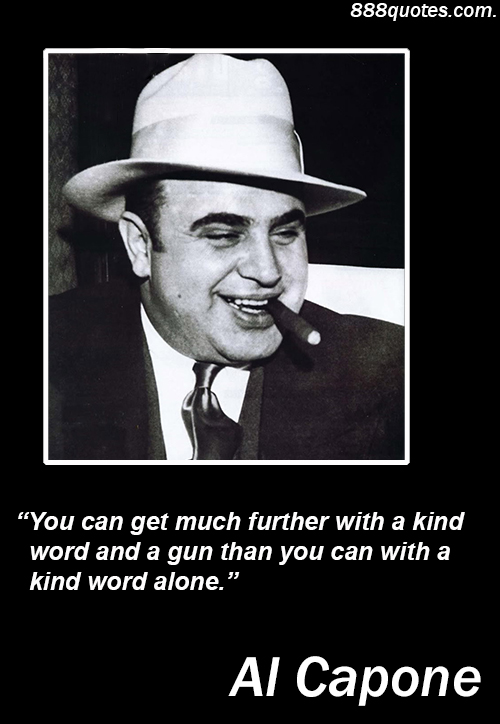 You Can Get Much Further With A Kind Word And Gun Than